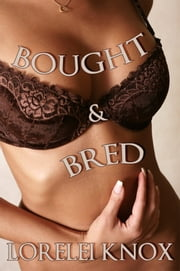 Bought & Bred ebook by Lorelei Knox