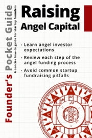 Founder's Pocket Guide: Raising Angel Capital ebook by Stephen R. Poland