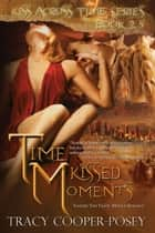 Time Kissed Moments ebook by Tracy Cooper-Posey