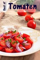Best of Tomaten - 100 recepten met de fruitige rode zomergroenten ebook by Bernhard Long