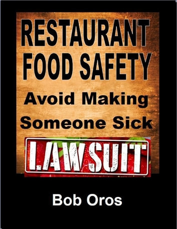Restaurant Food Safety: Avoid Making Someone Sick ebook by Bob Oros
