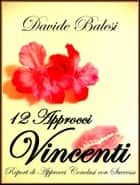 12 Approcci Vincenti - Report di Approcci Conclusi con Successo ebook by Davide Balesi