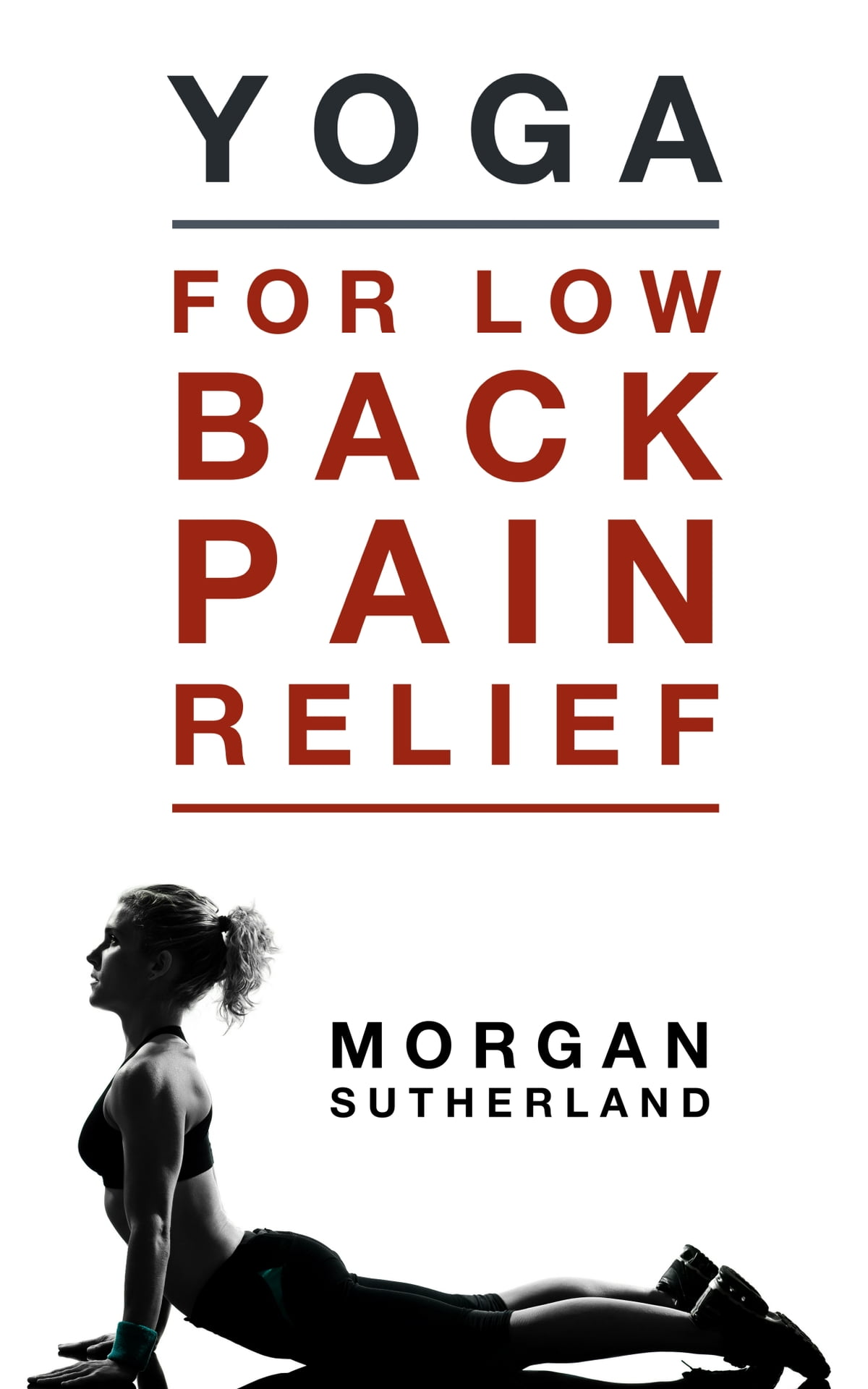 Yoga For Low Back Pain Relief 21 Restorative Yoga Poses For Back Pain Ebook By Morgan Sutherland 9781370360352 Rakuten Kobo United States