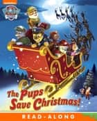 The Pups Save Christmas! (PAW Patrol) ebook by Nickelodeon Publishing