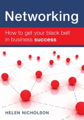 Networking - How to Get Your Black Belt in Business Success ebook by Helen Nicholson