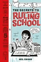 The Secrets to Ruling School (Without Even Trying) ebook by Neil Swaab