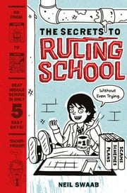 The Secrets to Ruling School (Without Even Trying) - Book 1 ebook by Neil Swaab