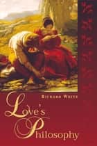 Love's Philosophy ebook by Richard White