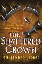 The Shattered Crown (Steelhaven: Book Two) ebook by Richard Ford
