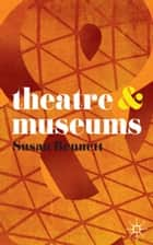 Theatre and Museums ebook by Susan Bennett
