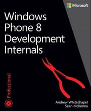 Windows Phone 8 Development Internals ebook by Andrew Whitechapel,Sean McKenna