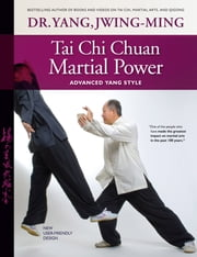 Tai Chi Chuan Martial Power - Advanced Yang Style ebook by Dr. Yang, Jwing-Ming