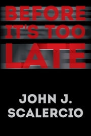 Before It's Too Late ebook by John J. Scalercio
