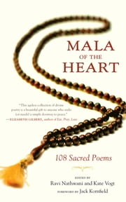 Mala of the Heart - 123 Sacred Poems ebook by Ravi Nathwani,Kate Vogt