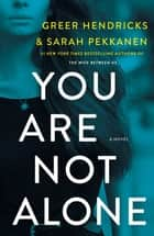 You Are Not Alone - A Novel eBook by Greer Hendricks, Sarah Pekkanen