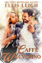 Caffé Wolverino - A Kinship Cove Fun & Flirty Romance ebook by Ellis Leigh