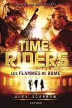 Time Riders - Tome 5 ebook by Anne Lauricella, Alex Scarrow