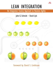 Lean Integration: An Integration Factory Approach to Business Agility ebook by Schmidt, John J.
