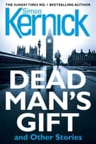 Dead Man's Gift and Other Stories ebook by Simon Kernick