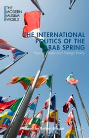 The International Politics of the Arab Spring - Popular Unrest and Foreign Policy ebook by