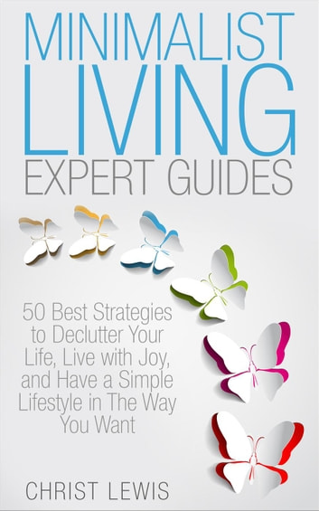 Minimalist living expert guides 50 best strategies to for Declutter minimalist life