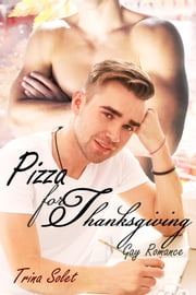 Pizza for Thanksgiving (Gay Romance) ebook by Trina Solet