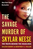 The Savage Murder of Skylar Neese ebook by Daleen Berry,Geoffrey C. Fuller
