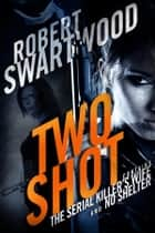 Two Shot: The Serial Killer's Wife and No Shelter ebook by Robert Swartwood