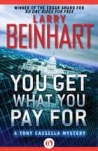 You Get What You Pay For ebook by Larry Beinhart
