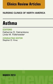 Asthma, An Issue of Nursing Clinics, ebook by Cathy D. Catrambone,Linda M. Follenweider