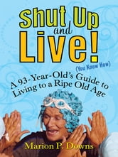 Shut Up and Live! (You Know How) ebook by Marion Downs