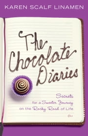 The Chocolate Diaries - Secrets for a Sweeter Journey on the Rocky Road of Life ebook by Karen Linamen