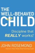 The Well-Behaved Child ebook by John Rosemond