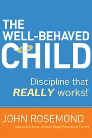 The Well-Behaved Child - Discipline that Really Works! ebook by John Rosemond