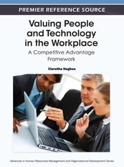 Valuing People and Technology in the Workplace - A Competitive Advantage Framework ebook by Claretha Hughes