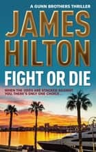 Fight or Die ebook by James Hilton