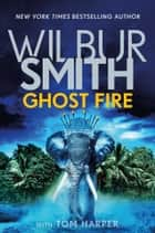 Ghost Fire ebook by Wilbur Smith