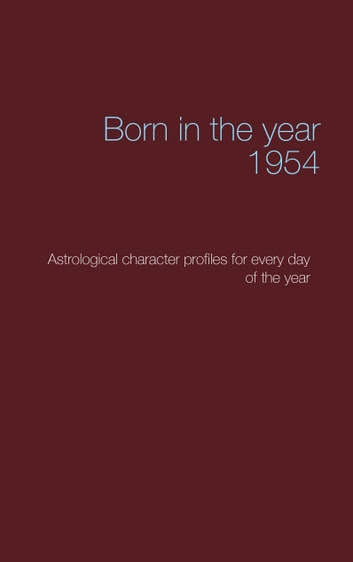 Born in the year 1954 - Astrological character profiles for every day of the year ebook by Christoph Däppen