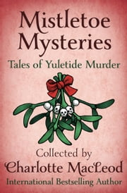 Mistletoe Mysteries - Tales of Yuletide Murder ebook by Marcia Muller, Henry Slesar, Edward D. Hoch,...
