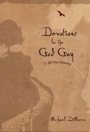 Devotions for the God Guy - A 365-Day Journey ebook by Michael DiMarco