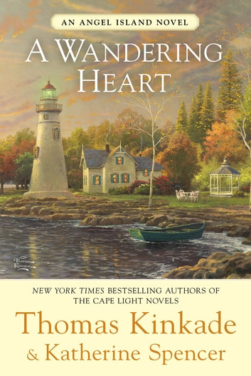 A Wandering Heart - An Angel Island Novel ebook by Thomas Kinkade,Katherine Spencer