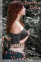 The Creature in the Woods: Monster Breeding Erotica ebook by Jocelyn Riske
