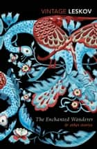 The Enchanted Wanderer and Other Stories ebook by Nikolai Leskov