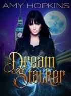Dream Stalker ebook by Amy Hopkins