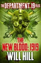 The Department 19 Files: The New Blood: 1919 (Department 19) ebook by Will Hill