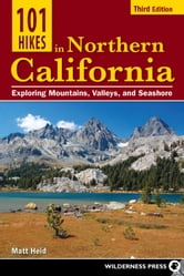 101 Hikes in Northern California - Exploring Mountains, Valley, and Seashore ebook by Matt Heid