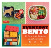 Everyday Bento - 50 Cute and Yummy Lunches to Go ebook by Wendy Thorpe Copley