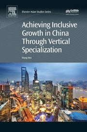 Achieving Inclusive Growth in China Through Vertical Specialization ebook by Wei Wang