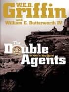 The Double Agents ebook by W.E.B. Griffin,William E. Butterworth, IV