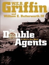 The Double Agents - A Men at War Novel ebook by W.E.B. Griffin,William E. Butterworth, IV
